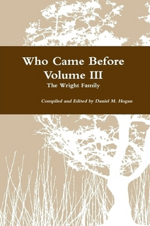 Who Came Before Wright Genealogy Volume III